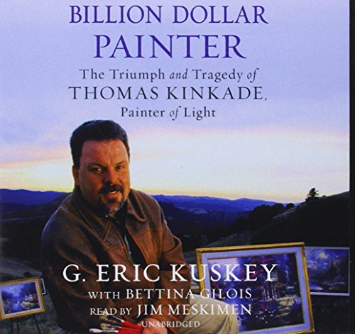 Billion Dollar Painter: The Triumph and Tragedy of Thomas Kinkade, Painter of Light: Library Edition by Blackstone Audio Inc