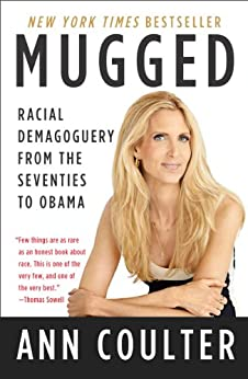 Mugged: Racial Demagoguery from the Seventies to Obama by [Coulter, Ann]