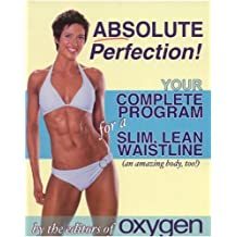 Absolute Perfection: Your Complete Program for a Slim, Lean Waistline (and an amazing body, too!)