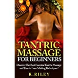 Tantric Massage For Beginners, Discover The Best Essential Tantric Massage And Tantric Love Making Techniques !