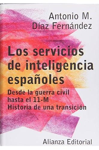 Los Servicios De Inteligencia Españoles: Desde La Guerra Civil Hasta El 11