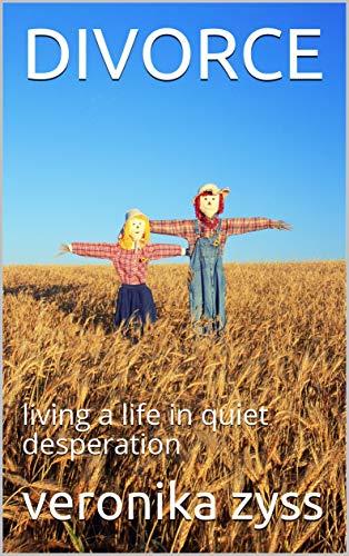 DIVORCE: living a life in quiet desperation
