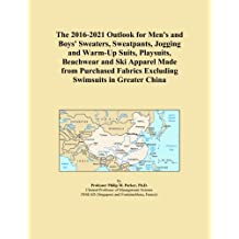 The 2016-2021 Outlook for Men's and Boys' Sweaters, Sweatpants, Jogging and Warm-Up Suits, Playsuits, Beachwear and Ski Apparel Made from Purchased Fabrics Excluding Swimsuits in Greater China