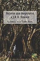 Relatos Que Inspiraron A J.R.R. Tolkien: La