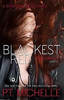 Blackest Red: A Billionaire SEAL Story (In the Shadows, Book 3) by [Michelle, P.T.]