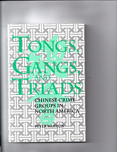 Tongs, Gangs, and Triads: Chinese Crime Groups in North America