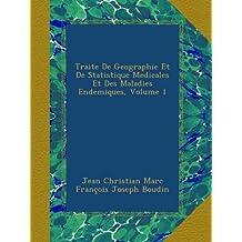 Traite De Geographie Et De Statistique Medicales Et Des Maladies Endemiques, Volume 1