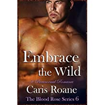 Embrace the Wild: A Paranormal Romance (The Blood Rose Series Book 6)