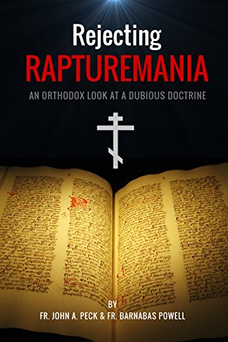 Rejecting RAPTUREMANIA: An Orthodox Look at a Dubious Doctrine