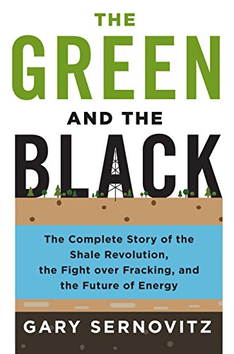 The Green and the Black: The Complete Story of the Shale Revolution, the Fight over Fracking, and the Future of Energy (Fracking For Natural Gas Pros And Cons)
