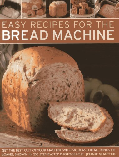 Easy Recipes for the Bread Machine: Get the Best Out of Your Bread Machine with 50 Ideas for all Kinds of Loaves, Shown in 250 Step-by-Step Photographs by Jennie Shapter