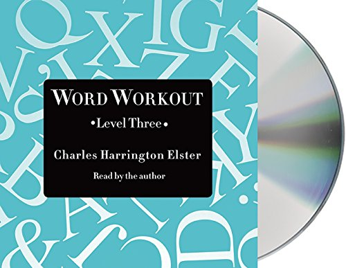 Word Workout, Level Three: Building a Muscular Vocabulary One Step at a Time