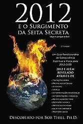 2012 e o Surgimento da Seita Secreta (2 ª Edição em português do Brasil): Um Guia Revolucionário de Sobrevivência Espiritual e Física para 2012-2020 (Portuguese Edition)