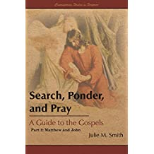 Search, Ponder, and Pray: A Guide to the Gospels: Part 2: Matthew and John