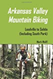 Arkansas Valley Mountain Biking: Leadville To Salida (Including South Park)