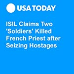 ISIL Claims Two 'Soldiers' Killed French Priest after Seizing Hostages | Elena Berton,Matthew Diebel