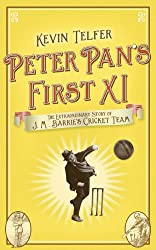 Peter Pan's First XI: The Extraordinary Story of J.M. Barrie's Cricket Team