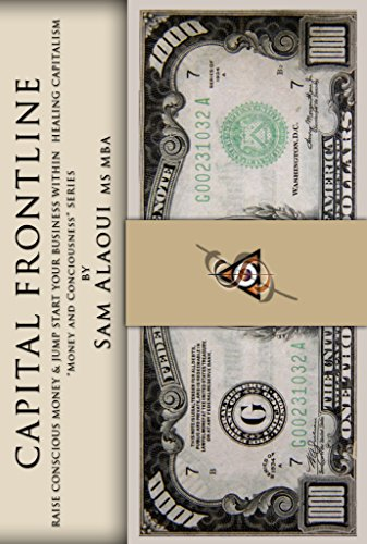 Capital Frontline: Raise Conscious Money & Jump-Start Your Business within Healing Capitalism (Money & Consciousness Book 1)