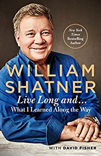 Book Cover: Live Long And . . .: What I Learned Along the Way