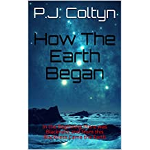 How The Earth Began: In the Beginning there was Blackness and from this Blackness Came the Earth