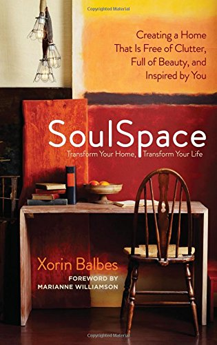 SoulSpace: Transform Your Home, Transform Your Life -- Creating a Home That Is Free of Clutter, Full of Beauty, and Inspired by You