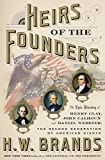Book cover from Heirs of the Founders: The Epic Rivalry of Henry Clay, John Calhoun and Daniel Webster, the Second Generation of American Giants by H. W. Brands