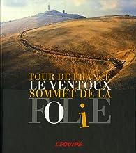 Tour de France : Le Ventoux, sommet de la folie par Patrick Fillion