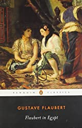 Flaubert in Egypt: A Sensibility on Tour (Penguin Classics)