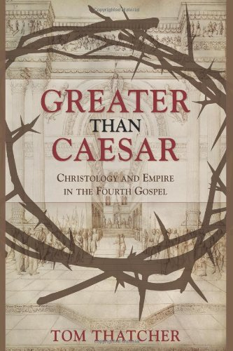 Greater than Caesar: Christology and Empire in the Fourth Gospel