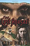 The Last Anasazi, Ken Ellis, 1461108845