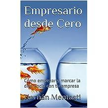 Empresario desde Cero: Cómo empezar y marcar la diferencia con tu empresa (Spanish Edition)