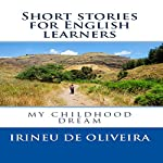 Short Stories For English Learners: My Childhood Dream | Irineu Francisco De Oliveira