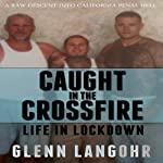 Caught in the CrossFire: A Memoir of Life in Lockdown with Serial Killers, Mobsters and Gang Bangers | Glenn Langohr