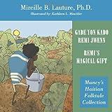 Gade Yon Kado Remi Jwenn / Remi's Magical Gift, Mireille B. Lauture, 1468555464