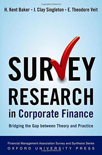 Survey Research in Corporate Finance: Bridging the Gap between Theory and Practice (Financial Management Association Sur