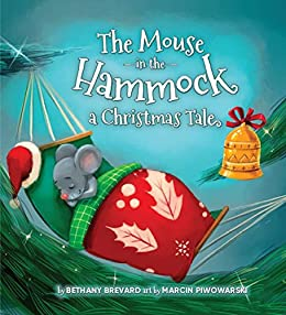 The Mouse in the Hammock, a Christmas Tale: A book about Small Acts of Kindness by [Brevard, Bethany]