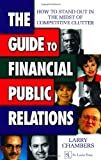 The Guide to Financial Public Relations: How to Stand Out in the Midst of Competitive Clutter Pdf
