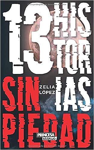 13 Historias sin Piedad: Amazon.es: López, Zelia: Libros