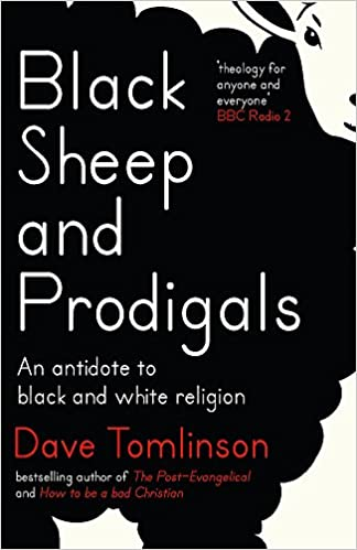 Black Sheep and Prodigals: An Antidote to Black and White Religion:  Amazon.co.uk: Tomlinson, Dave: 9781473611023: Books
