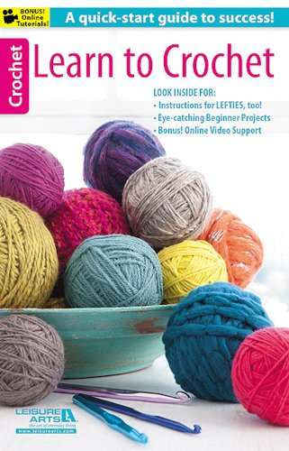 Learn to Crochet: A quick start-guide to success (Learn To Crochet)