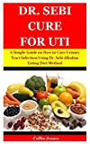 DR. SEBI CURE FOR UTI: A Simple Guide on How to