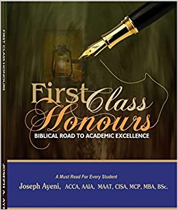 First Class Honours: Biblical Road To Academic Excellence: Joseph Ayeni:  9781635876208: Amazon.com: Books  First Class Honours