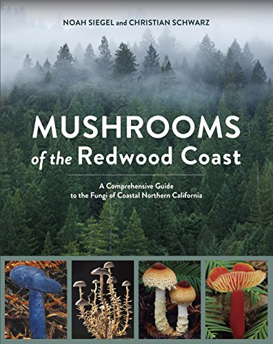 Mushrooms of the Redwood Coast: A Comprehensive Guide to the Fungi of Coastal Northern California (Photo Identification)