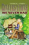 Conversations We Never Had, Patrick J. O'Shea, 0741451794
