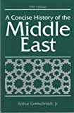 A Concise History of the Middle East, Arthur Goldschmidt, 0813325293
