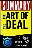Summary: The Art of the Deal: in less than 30 minutes (Donald J. Trump, Donald Trump)