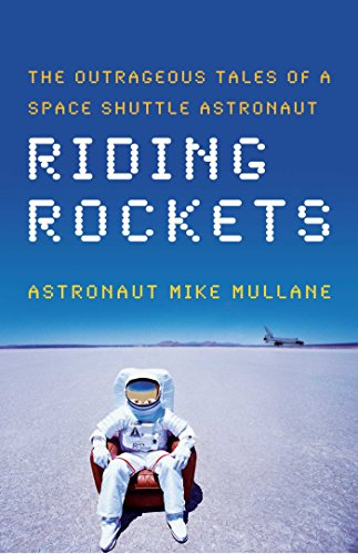 Riding Rockets: The Outrageous Tales of a Space Shuttle -