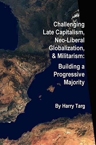 Challenging Late Capitalism, Neoliberal Globalization, & Militarism
