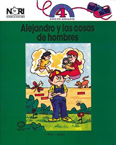 Alejandro y las cosas de hombres/ Alexander and Things of Men (Spanish Edition) PDF