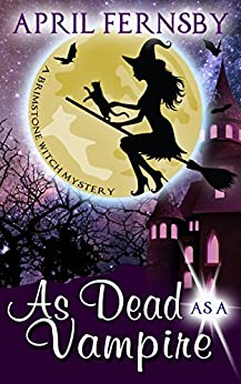 As Dead As A Vampire (A Brimstone Witch Mystery Book 2) by [Fernsby, April]